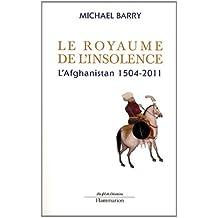 Le royaume de l'insolence : L'Afghanistan 1504-2011