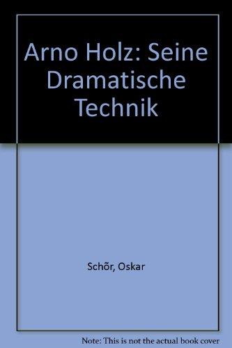 Arno Holz: Seine Dramatische Technik