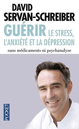 Guérir le stress, l'anxiété, la dépression sans médicaments, ni psychanalyse par David SERVAN-SCHREIBER