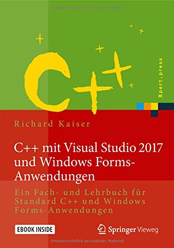 C++ mit Visual Studio 2017 und Windows Forms-Anwendungen: Ein Fach- und Lehrbuch für Standard C++ und Windows Forms-Anwendungen (Xpert.press) (Studio Tutorial Visual)
