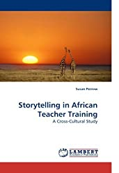 Storytelling in African Teacher Training: A Cross-Cultural Study by Susan Perrow (2009-12-08)