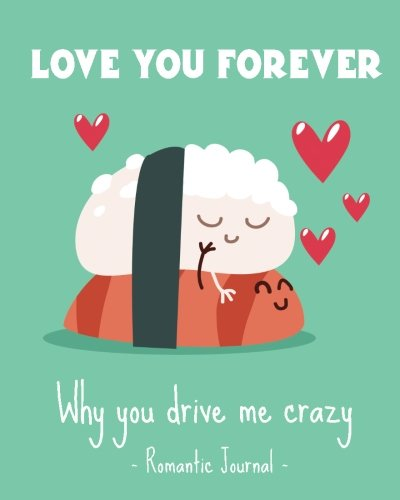 Love you forever. Why you drive me crazy.Romantic Journal couples.Valentines day: Barcelover
