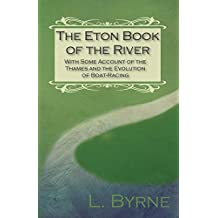 The Eton Book of the River - With Some Account of the Thames and the Evolution of Boat-Racing (English Edition)