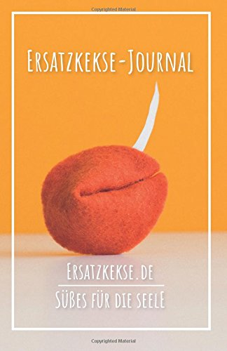 Ersatzkekse-Journal - dunkelorange: Süßes für die Seele / Tagebuch / Journal / Schreiben / Ersatzkekse / Reflektieren / Lebensfragen / Achtsamkeit
