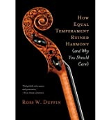 [(How Equal Temperament Ruined Harmony: And Why You Should Care)] [Author: Ross W. Duffin] published on (October, 2008)