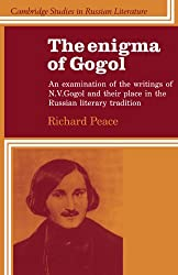 The Enigma of Gogol: An Examination of the Writings of N. V. Gogol and their Place in the Russian Literary Tradition (Cambridge Studies in Russian Literature)