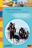 Kühne Abenteurer und furchtlose Entdecker: 20 spektakuläre Expeditionen rund um den Globus - Bernd Flessner