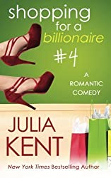 Shopping for a Billionaire 4 by Julia Kent (2014-08-15)
