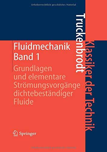 Fluidmechanik: Band 1: Grundlagen und elementare Strömungsvorgänge dichtebeständiger Fluide (Klassiker der Technik)