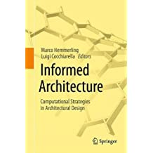 Informed Architecture: Computational Strategies in Architectural Design