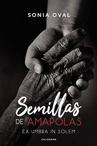 Semillas de amapolas: Ex umbra in solem (Caligrama) por Sonia Oval
