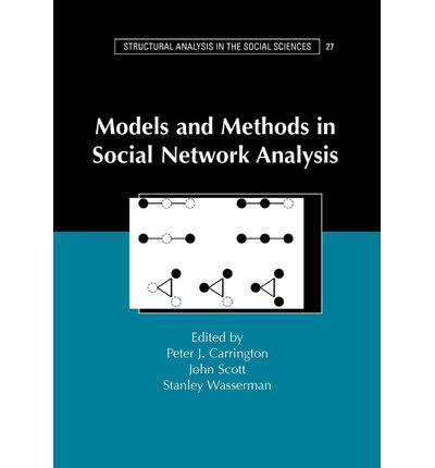 [(Models and Methods in Social Network Analysis)] [ Edited by Peter J. Carrington, Edited by John Scott, Edited by Stanley Wasserman, Series edited by Mark Granovetter ] [February, 2005]