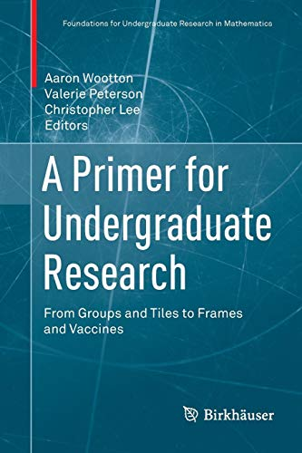 A Primer for Undergraduate Research: From Groups and Tiles to Frames and Vaccines (Foundations for Undergraduate Research in Mathematics)