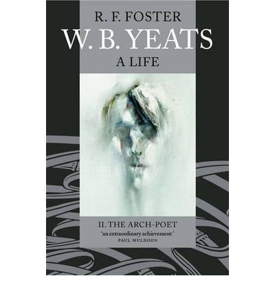 [(W. B. Yeats: A Life II: The Arch-Poet 1915-1939)] [Author: R.F. Foster] published on (May, 2005)