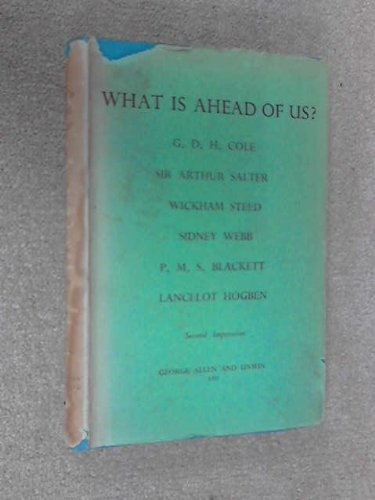 What is ahead of us? / by G. D. H. Cole...[et al.].