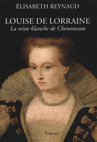 Louise de Lorraine : La reine blanche de Chenonceau