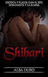 Shibari: Erótica y Placer con el Jefe Dominante y la Sumisa (Novela Romántica y Erótica nº 1)