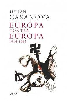 Europa contra Europa, 1914-1945 de [Casanova, Julián]