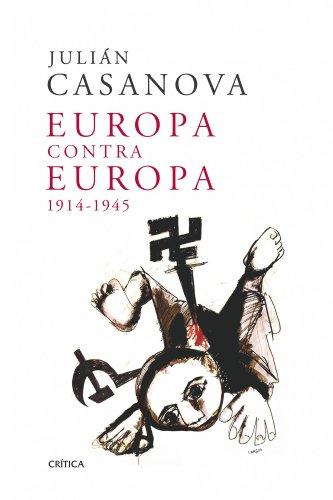 Europa contra Europa, 1914-1945 por Julián Casanova