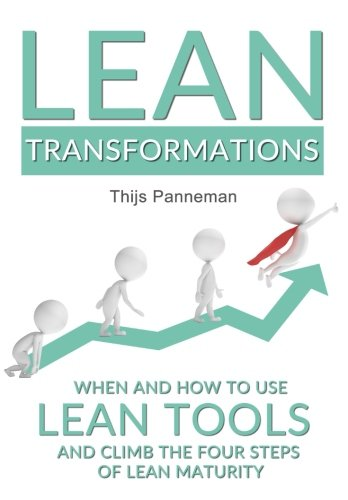 Lean Transformations: When and how to use lean tools and climb the four steps of lean maturity -