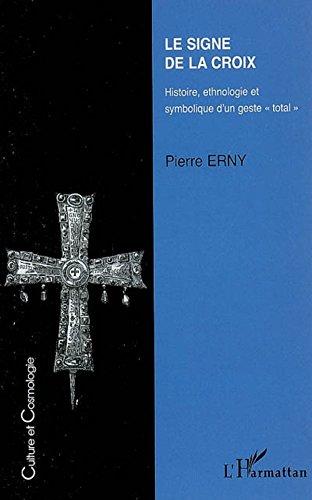 Le signe de la croix: Histoire, ethnologie et symbolique d'un geste oral: Histoire, ethnologie et symbolique d'un geste