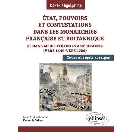 Etat, pouvoirs et contestations dans les monarchies française et britannique et dans leurs colonies américaines (vers 1640-vers 1780) : Cours et sujets corrigés