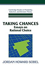 Taking Chances: Essays on Rational Choice (Cambridge Studies in Probability, Induction and Decision Theory)