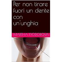 Per non tirare fuori un dente con un'unghia (Italian Edition)