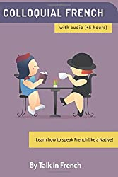 Colloquial French Vocabulary: Learn How To Speak French Like A Native: Thousands Of The Most Essential French Slang & Idioms With Mp3s For Pronunciation: Volume 1