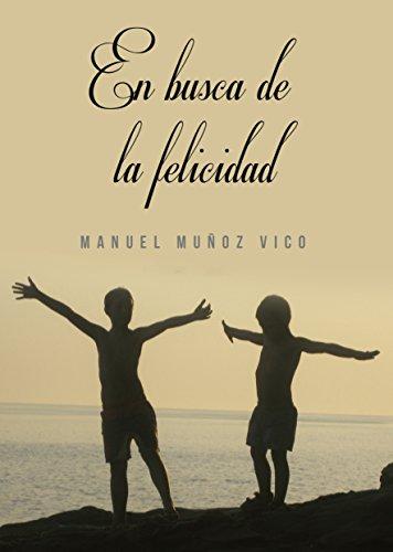 EN BUSCA DE LA FELICIDAD por MANUEL  MUÑOZ VICO