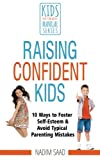 Raising Confident  Kids: 10 Ways to Foster Self-esteem and Avoid Typical Parenting Mistakes (Kids Don't Come With a Manual series)