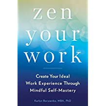 Zen Your Work: Create Your Ideal Work Experience Through Mindful Self-Mastery