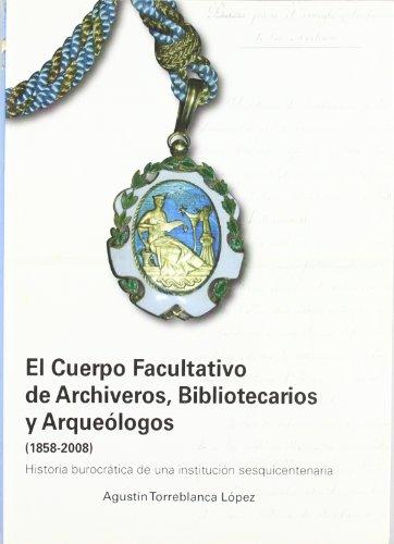 El Cuerpo Facultativo de Archiveros, Bibliotecarios y Arqueólogos 1858-2008 por Agustín Torreblanca López