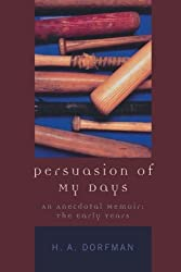Persuasion of My Days: An Anecdotal Memoir: The Early Years by H.A. Dorfman (2005-01-27)