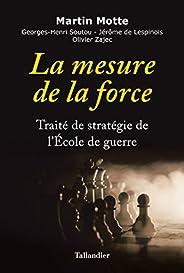 La mesure de la force - Traité de stratégie de l'École de guerre (HISTOIRE)