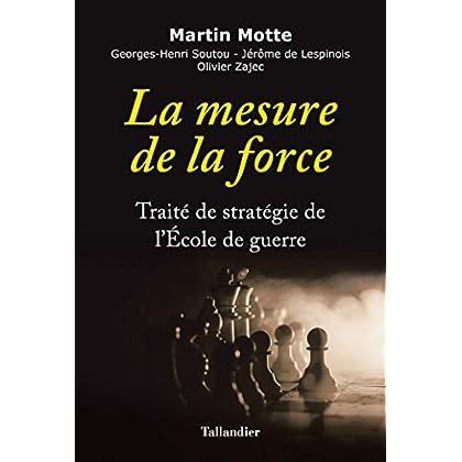 La mesure de la force - Traité de stratégie de l'École de guerre
