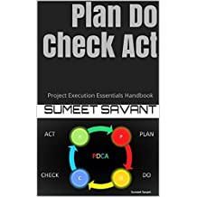 Plan Do Check Act: Project Execution Essentials Handbook (Lean Six Sigma Project Execution Essentials 1) (English Edition)
