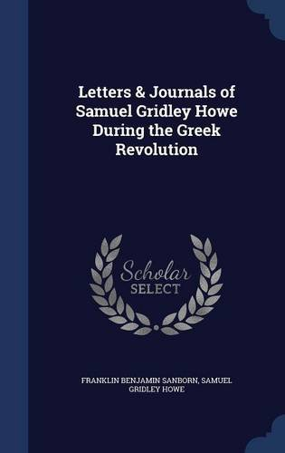 Letters & Journals of Samuel Gridley Howe During the Greek Revolution