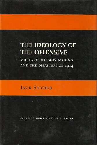 The Ideology of the Offensive: Military Decision Making and the Disasters of 1914 (Cornell Studies in Security Affairs) by Jack L. Snyder (1984-10-30)