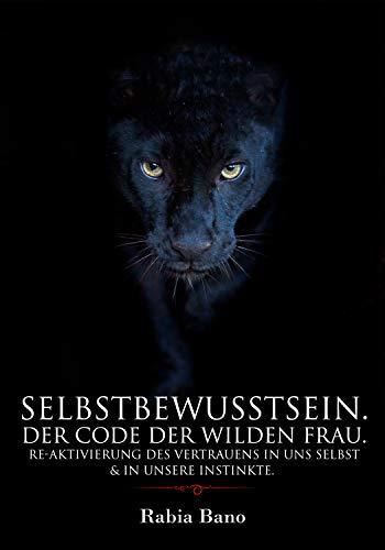 Selbstbewusstsein.: Der Code der wilden Frau. Re-Aktivierung des Vertrauens in uns selbst & in unsere Instinkte.