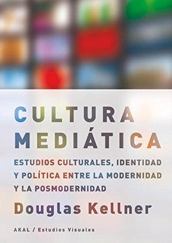 La cultura mediática : estudios culturales, identidad y política entre la modernidad y la posmodernidad por Douglas Kellner