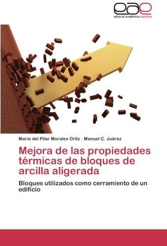 Mejora de las propiedades térmicas de bloques de arcilla aligerada: Bloques utilizados como cerramiento de un edificio por María del Pilar Morales Ortiz