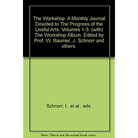 The Workshop. A Monthly Journal Devoted to The Progress of the Useful Arts. Volumes 1-3. (with) The Workshop Album. Edited by Prof. W. Baumer, J. Schnorr and others.