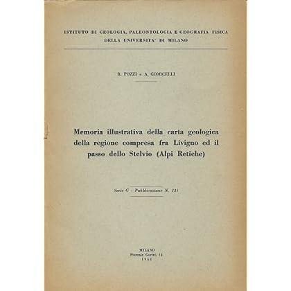 Memoria Illustrativa Della Carta Geologica Della Regione Compresa Fra Livigno Ed Il Passo Dello Stelvio (Alpi Retiche)
