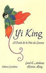 Yi King - L'oracle de la voie du cosmos de Carol K. Anthony