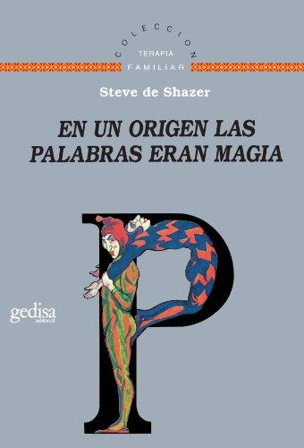 En Un Origen, Las Palabras Eran Magia (Terapia Familiar) por Steve De Shazer