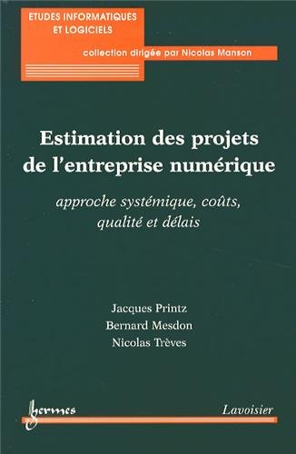 Estimation des projets de l'entreprise numrique : Approche systmique, cots, qualit et dlais