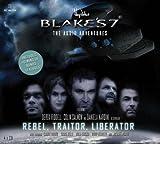 Blake's 7: Rebel, Traitor, Liberator: The Audio Adventures [by: Ben Aaronovitch]