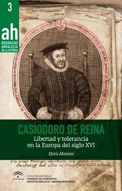 Casiodoro de Reina: Libertad y tolerancia en la Europa del siglo XVI (Biografías AH)