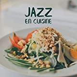Jazz en Cuisine: Musique pour Cuisiner, Cuire et Frire de Délicieux Repas...